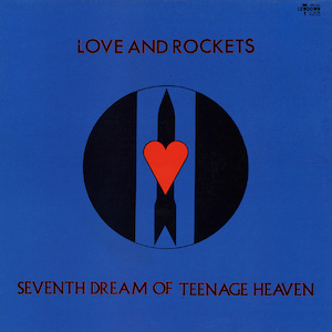 love_and_rockets-seventh_dream_of_teenage_heaven